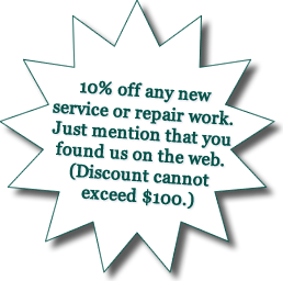 10% off any new service or repair work. Just mention that you found us on the web. (Discount cannot exceed $100.)